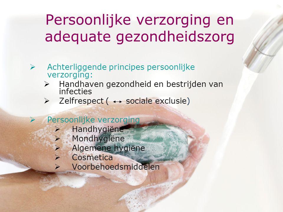 www.khk.be http://webhost.ua.ac.be/csb http://onderzoek.khk.be/domein _SociaalEconomischBeleid/ Persoonlijke verzorging en adequate gezondheidszorg  Achterliggende principes persoonlijke verzorging:  Handhaven gezondheid en bestrijden van infecties  Zelfrespect ( sociale exclusie)  Persoonlijke verzorging  Handhygiëne  Mondhygiëne  Algemene hygiëne  Cosmetica  Voorbehoedsmiddelen