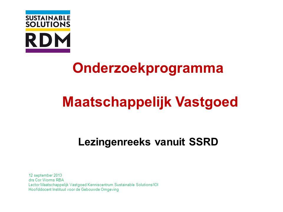 Onderzoekprogramma Maatschappelijk Vastgoed Lezingenreeks vanuit SSRD 12 september 2013 drs Cor Worms RBA Lector Maatschappelijk Vastgoed Kenniscentru