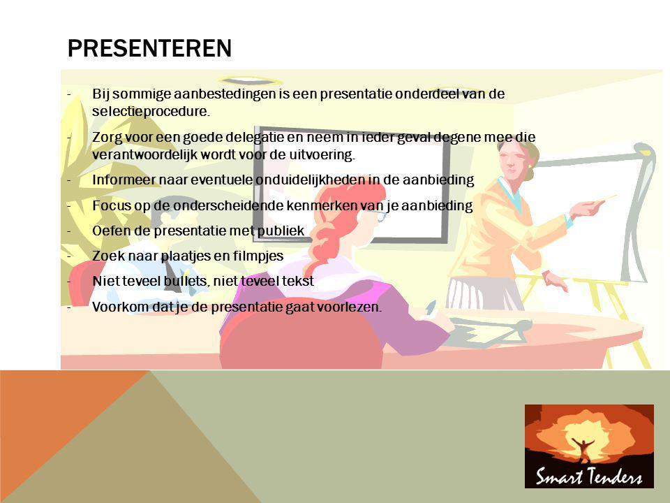 PRESENTEREN -Bij sommige aanbestedingen is een presentatie onderdeel van de selectieprocedure. -Zorg voor een goede delegatie en neem in ieder geval d