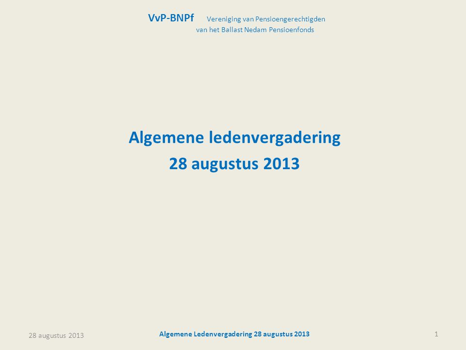 28 augustus 2013 Algemene Ledenvergadering 28 augustus 201332 Vergelijking resultaten BNPf met Bpf-Bouw (2007 t/m 2012) Resultaatverschillen (%DG) BNPfBpf-Bouw verschil Pensioenpremie 1,7% 1,2% 0,5% Sterftecijfers 7,4% 1,9% 5,5% Arbeidsongeschiktheid 2,1% 0,9% 1,2% Toekomstige uitvoeringskosten 2,7% - 2,7% Totaal verschil 13,9% 4,0% 9,9% Toeslagverlening (%DG) 3,9%12,4% 8,5% Korting 3% + 7%-10,0% - 10,0% Totaal verschil -6,1%12,4%18,5% VvP-BNPf Vereniging van Pensioengerechtigden van het Ballast Nedam Pensioenfonds