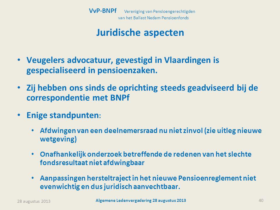 28 augustus 2013 Algemene Ledenvergadering 28 augustus 201340 Juridische aspecten • Veugelers advocatuur, gevestigd in Vlaardingen is gespecialiseerd in pensioenzaken.