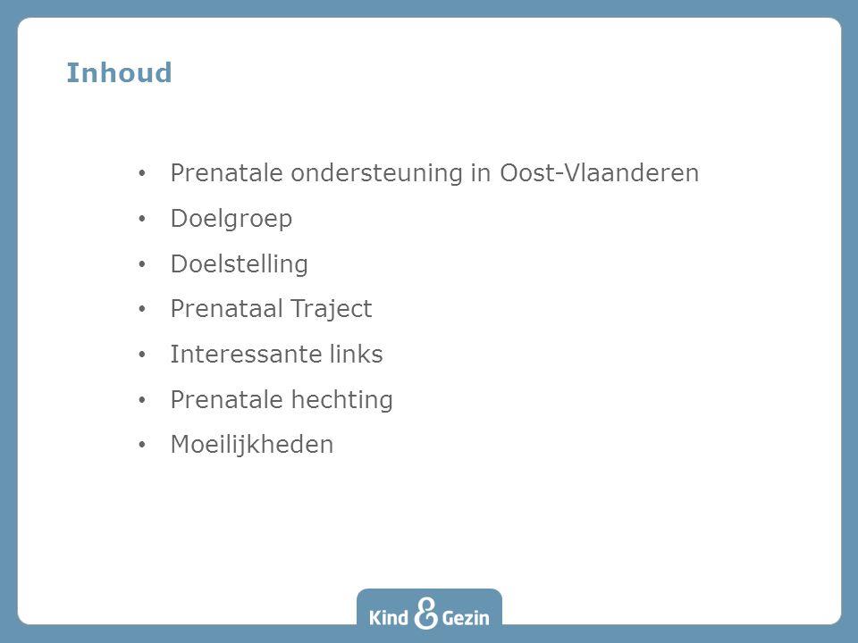 Inhoud • Prenatale ondersteuning in Oost-Vlaanderen • Doelgroep • Doelstelling • Prenataal Traject • Interessante links • Prenatale hechting • Moeilijkheden