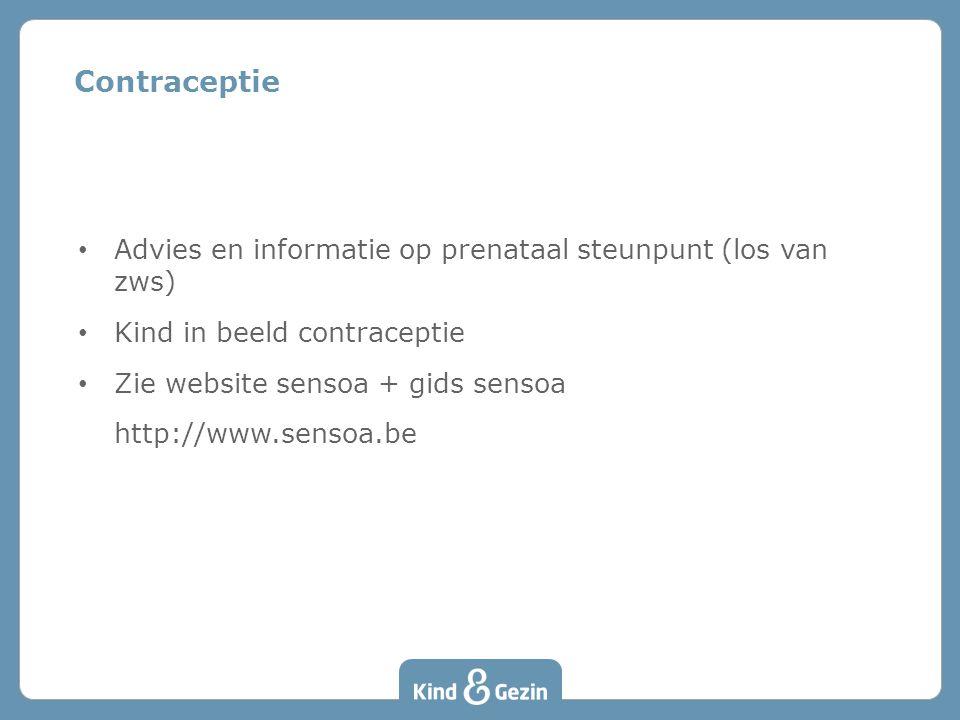 Contraceptie • Advies en informatie op prenataal steunpunt (los van zws) • Kind in beeld contraceptie • Zie website sensoa + gids sensoa http://www.se