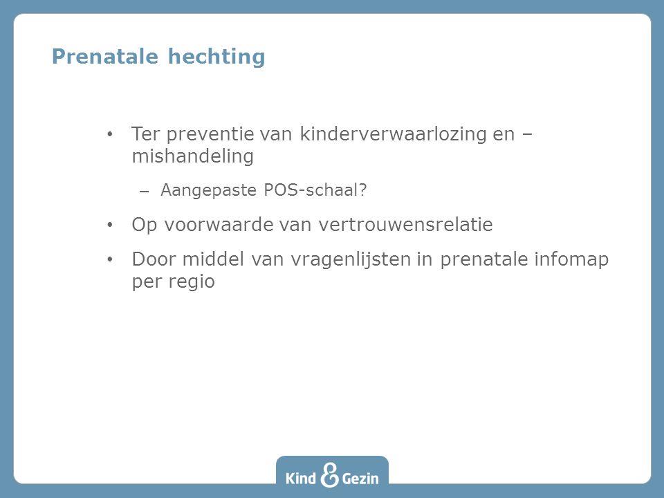 Prenatale hechting • Ter preventie van kinderverwaarlozing en – mishandeling – Aangepaste POS-schaal? • Op voorwaarde van vertrouwensrelatie • Door mi