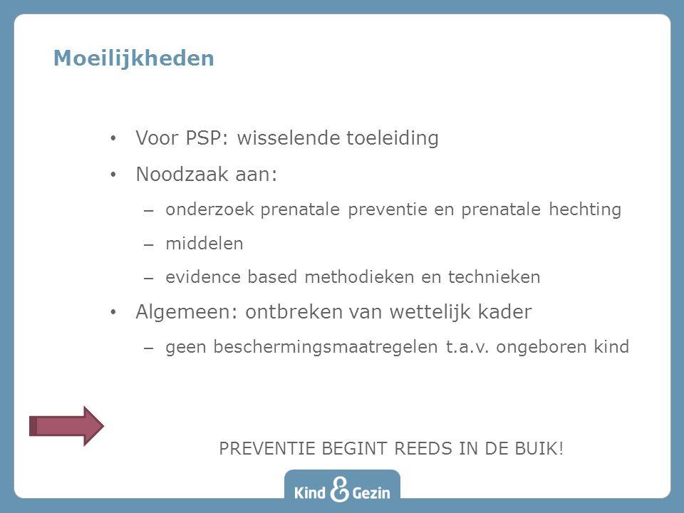 • Voor PSP: wisselende toeleiding • Noodzaak aan: – onderzoek prenatale preventie en prenatale hechting – middelen – evidence based methodieken en tec