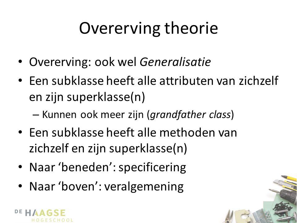 Overerving theorie • Overerving: ook wel Generalisatie • Een subklasse heeft alle attributen van zichzelf en zijn superklasse(n) – Kunnen ook meer zij