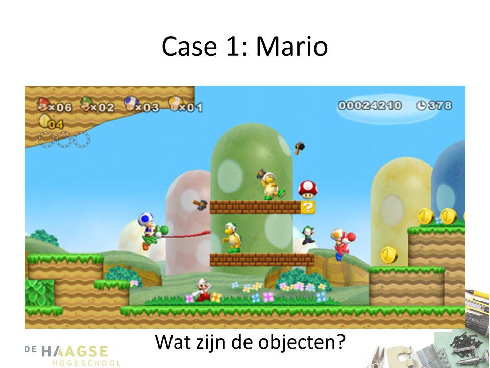 Case 1: Mario Wat zijn de objecten?