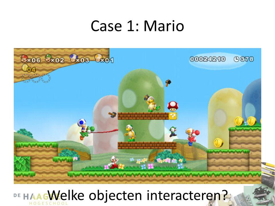 Case 1: Mario Welke objecten interacteren?