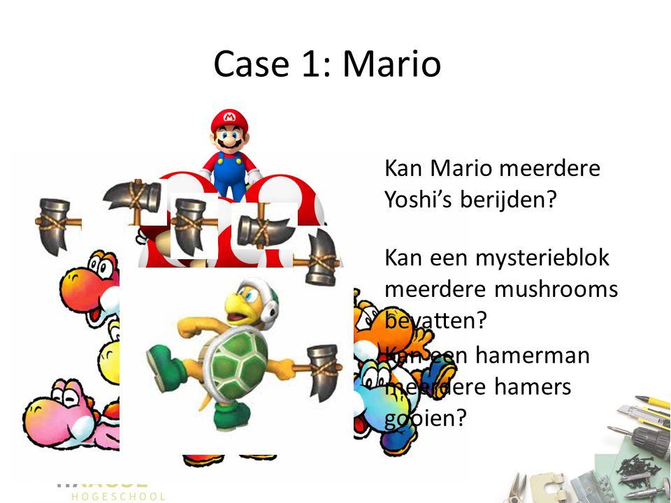 Case 1: Mario Kan Mario meerdere Yoshi's berijden? Kan een mysterieblok meerdere mushrooms bevatten? Kan een hamerman meerdere hamers gooien?