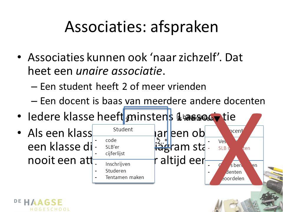 Associaties: afspraken • Associaties kunnen ook 'naar zichzelf'. Dat heet een unaire associatie. – Een student heeft 2 of meer vrienden – Een docent i