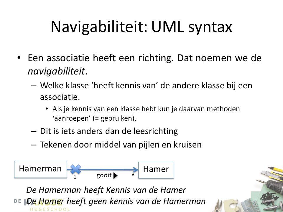Navigabiliteit: UML syntax • Een associatie heeft een richting. Dat noemen we de navigabiliteit. – Welke klasse 'heeft kennis van' de andere klasse bi