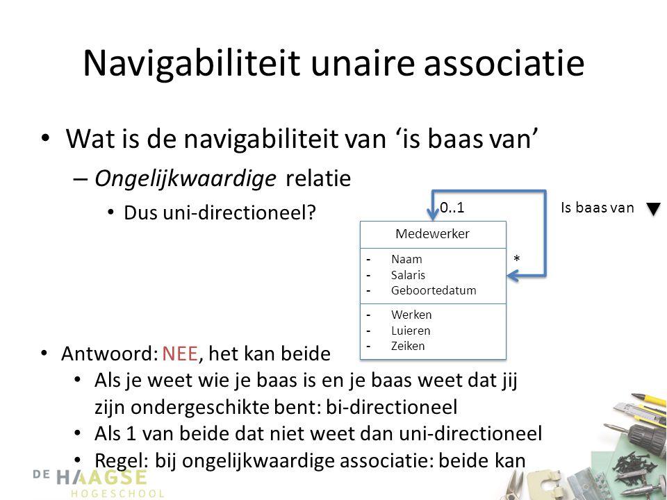 Navigabiliteit unaire associatie • Wat is de navigabiliteit van 'is baas van' – Ongelijkwaardige relatie • Dus uni-directioneel? Medewerker -Naam -Sal