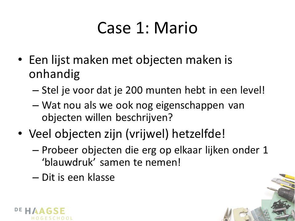 Case 1: Mario • Een lijst maken met objecten maken is onhandig – Stel je voor dat je 200 munten hebt in een level! – Wat nou als we ook nog eigenschap