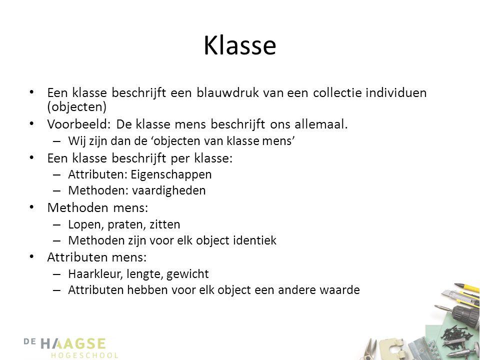 Klasse • Een klasse beschrijft een blauwdruk van een collectie individuen (objecten) • Voorbeeld: De klasse mens beschrijft ons allemaal.
