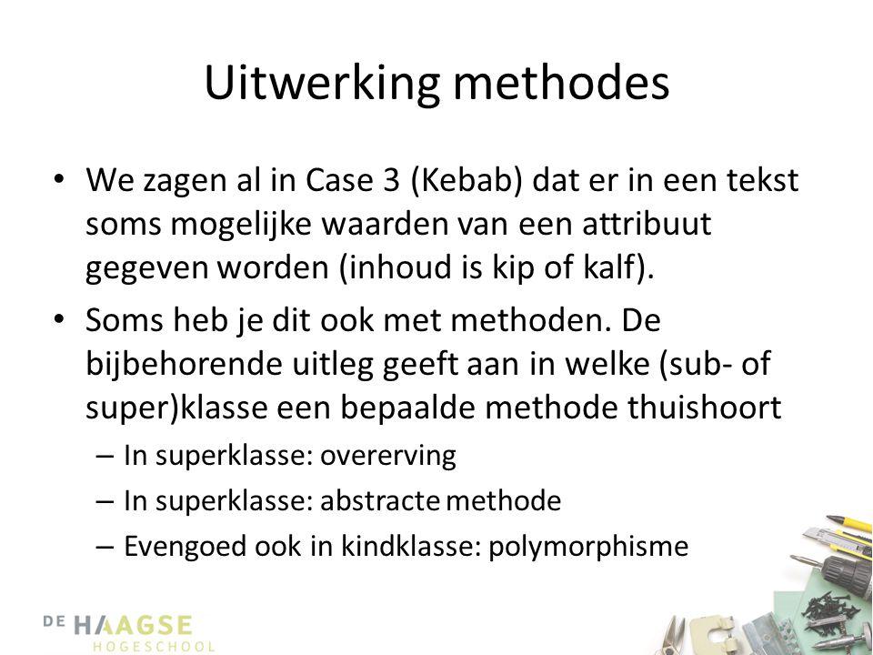 Uitwerking methodes • We zagen al in Case 3 (Kebab) dat er in een tekst soms mogelijke waarden van een attribuut gegeven worden (inhoud is kip of kalf).