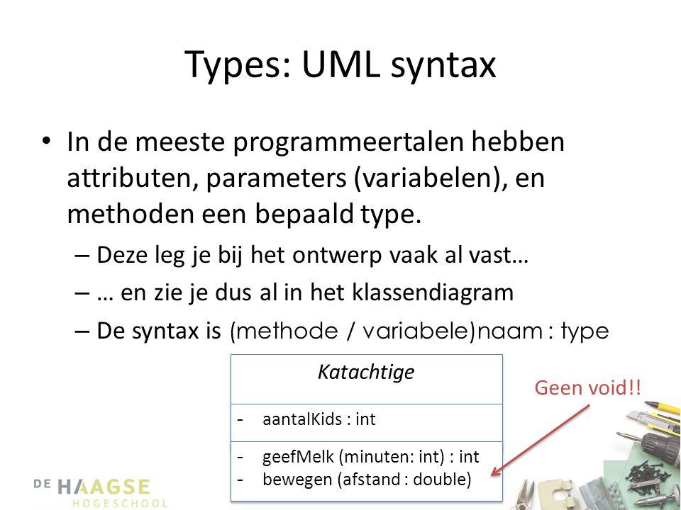 Types: UML syntax • In de meeste programmeertalen hebben attributen, parameters (variabelen), en methoden een bepaald type. – Deze leg je bij het ontw