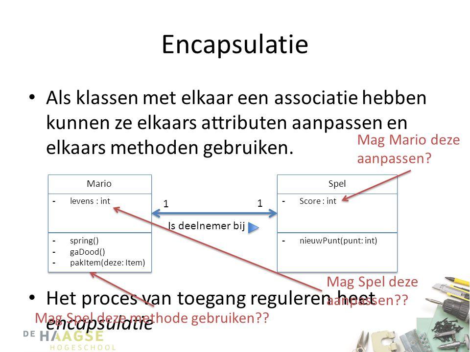 Encapsulatie • Als klassen met elkaar een associatie hebben kunnen ze elkaars attributen aanpassen en elkaars methoden gebruiken. • Het proces van toe
