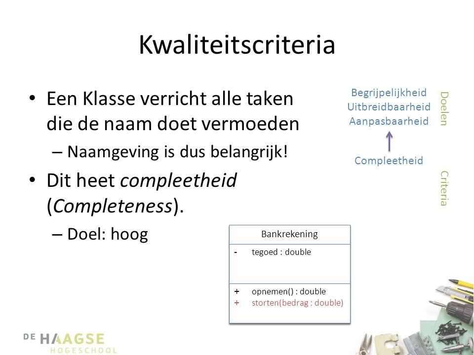 Kwaliteitscriteria • Een Klasse verricht alle taken die de naam doet vermoeden – Naamgeving is dus belangrijk! • Dit heet compleetheid (Completeness).
