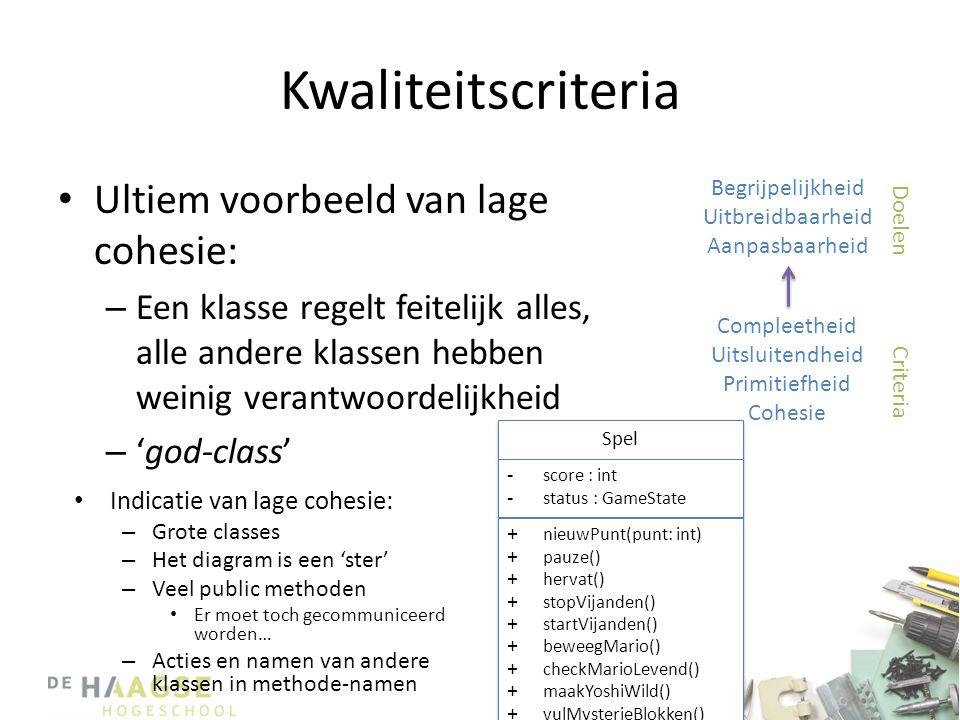 Kwaliteitscriteria • Ultiem voorbeeld van lage cohesie: – Een klasse regelt feitelijk alles, alle andere klassen hebben weinig verantwoordelijkheid –