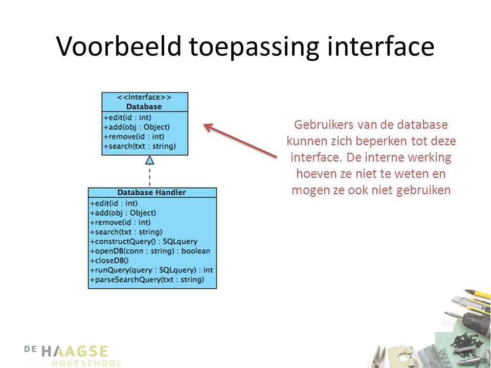 Voorbeeld toepassing interface Gebruikers van de database kunnen zich beperken tot deze interface. De interne werking hoeven ze niet te weten en mogen