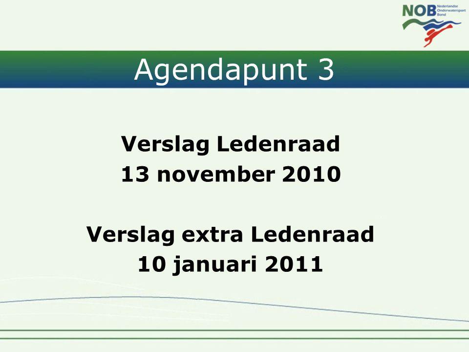 Agendapunt 3 Verslag Ledenraad 13 november 2010 Verslag extra Ledenraad 10 januari 2011