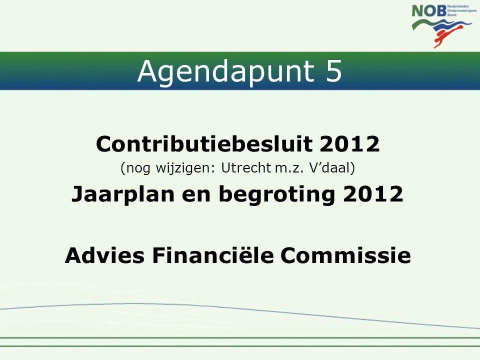 Agendapunt 5 Contributiebesluit 2012 (nog wijzigen: Utrecht m.z. V'daal) Jaarplan en begroting 2012 Advies Financiële Commissie