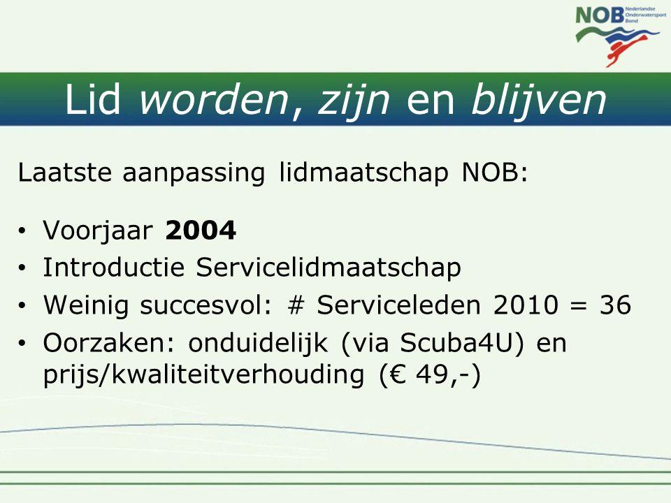 Lid worden, zijn en blijven Laatste aanpassing lidmaatschap NOB: • Voorjaar 2004 • Introductie Servicelidmaatschap • Weinig succesvol: # Serviceleden 2010 = 36 • Oorzaken: onduidelijk (via Scuba4U) en prijs/kwaliteitverhouding (€ 49,-)