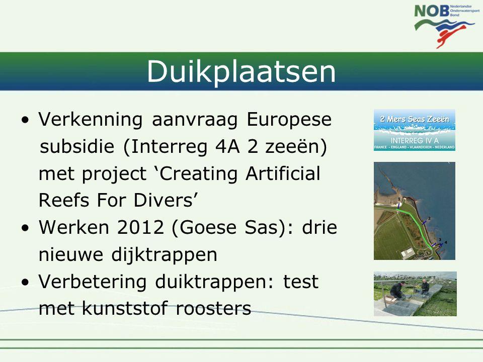 Duikplaatsen •Verkenning aanvraag Europese subsidie (Interreg 4A 2 zeeën) met project 'Creating Artificial Reefs For Divers' •Werken 2012 (Goese Sas): drie nieuwe dijktrappen •Verbetering duiktrappen: test met kunststof roosters