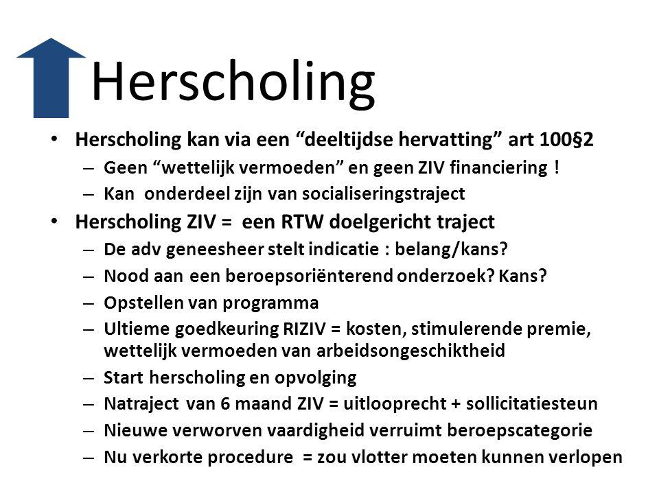 """Herscholing • Herscholing kan via een """"deeltijdse hervatting"""" art 100§2 – Geen """"wettelijk vermoeden"""" en geen ZIV financiering ! – Kan onderdeel zijn v"""