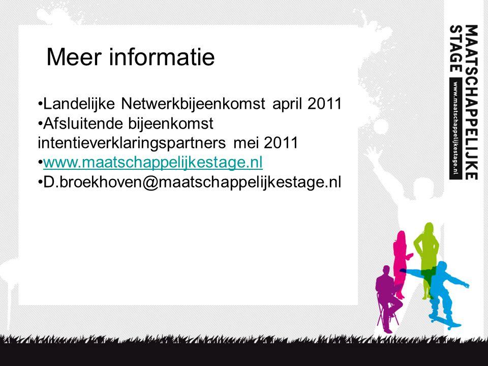 •Landelijke Netwerkbijeenkomst april 2011 •Afsluitende bijeenkomst intentieverklaringspartners mei 2011 •www.maatschappelijkestage.nlwww.maatschappeli