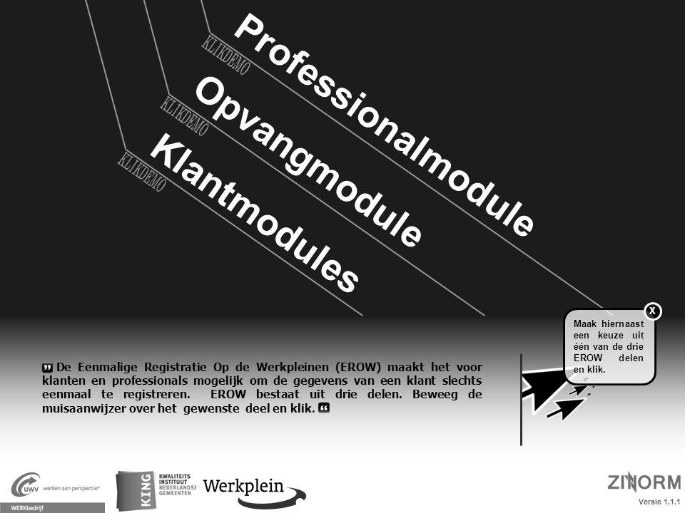 Professionalmodule Klantmodules Opvangmodule Versie 1.1.1 Maak hiernaast een keuze uit één van de drie EROW delen en klik. X De Eenmalige Registratie