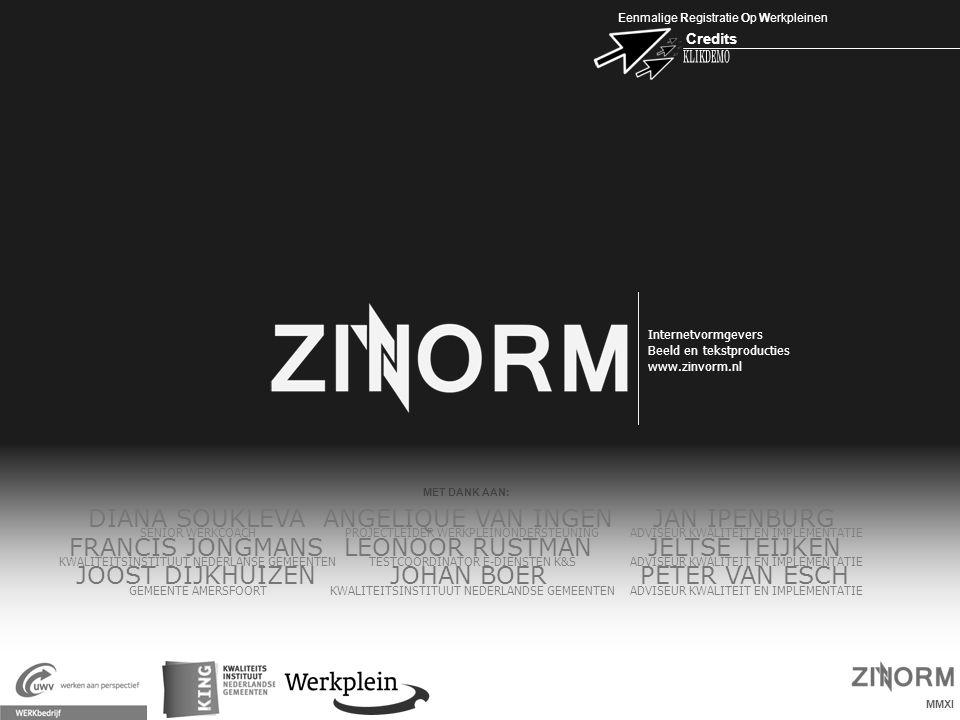 Eenmalige Registratie Op Werkpleinen Credits X Internetvormgevers Beeld en tekstproducties www.zinvorm.nl MMXI MET DANK AAN: PROJECTLEIDER WERKPLEINON