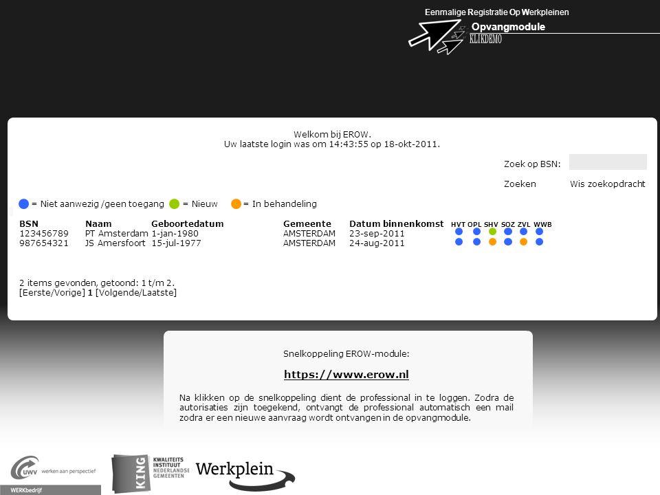 Eenmalige Registratie Op Werkpleinen Opvangmodule X Snelkoppeling EROW-module: https://www.erow.nl Na klikken op de snelkoppeling dient de professiona