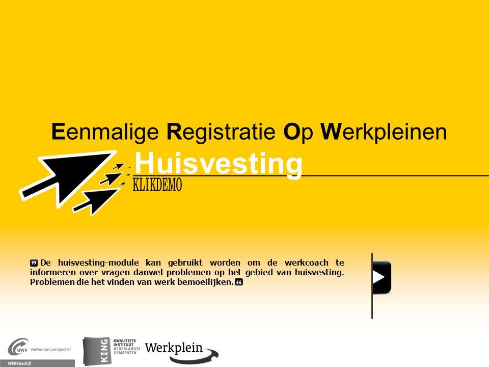 Eenmalige Registratie Op Werkpleinen Huisvesting X De huisvesting-module kan gebruikt worden om de werkcoach te informeren over vragen danwel probleme