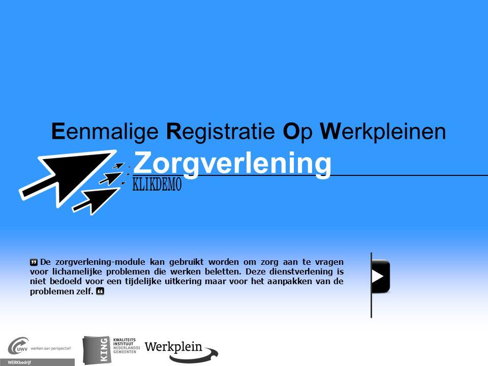 Eenmalige Registratie Op Werkpleinen Zorgverlening X De zorgverlening-module kan gebruikt worden om zorg aan te vragen voor lichamelijke problemen die