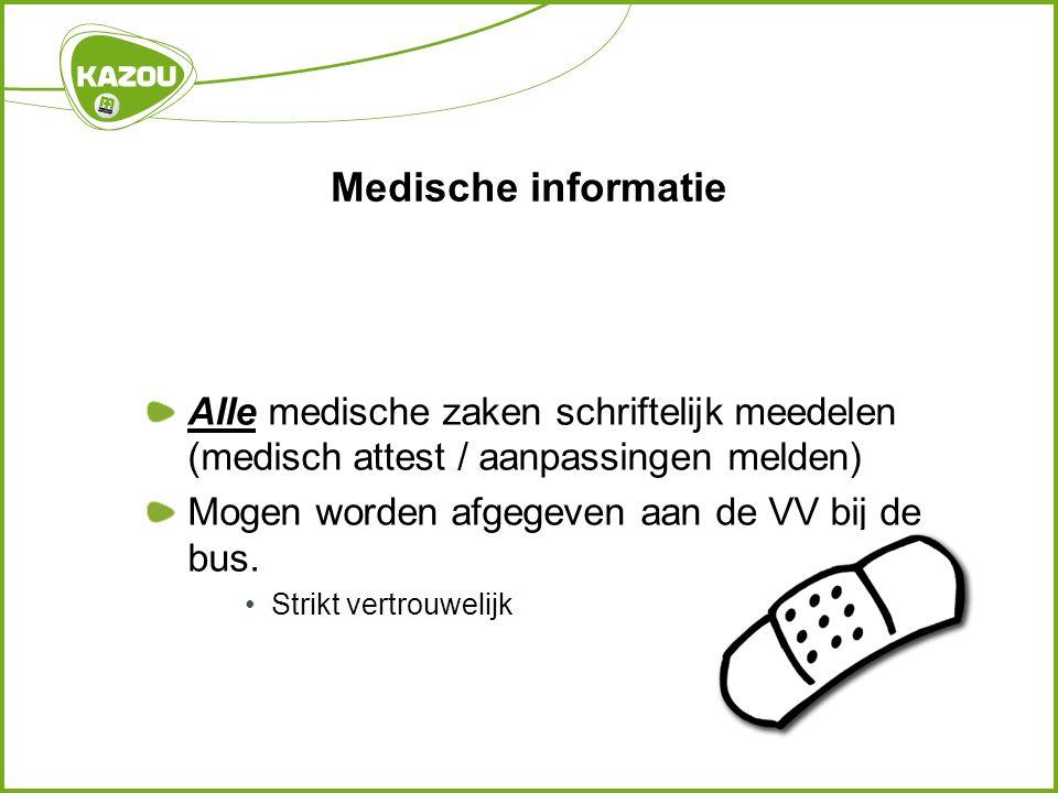 Medische informatie Alle medische zaken schriftelijk meedelen (medisch attest / aanpassingen melden) Mogen worden afgegeven aan de VV bij de bus. •Str