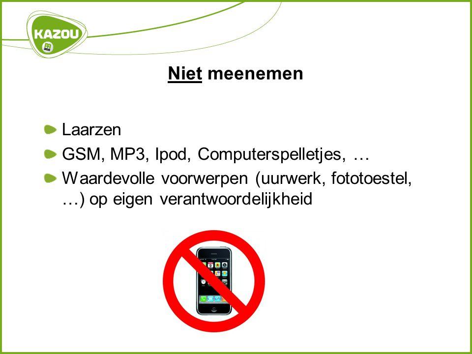 Niet meenemen Laarzen GSM, MP3, Ipod, Computerspelletjes, … Waardevolle voorwerpen (uurwerk, fototoestel, …) op eigen verantwoordelijkheid