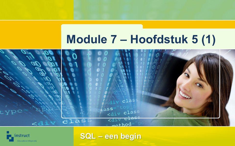 Module 7 – Hoofdstuk 5 (1) SQL – een begin