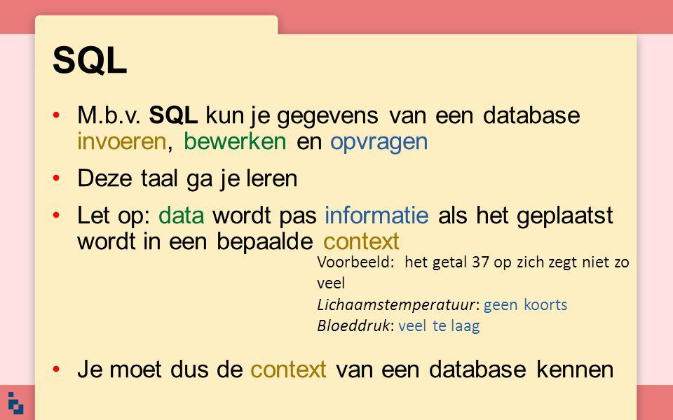 SQL •M.b.v. SQL kun je gegevens van een database invoeren, bewerken en opvragen •Deze taal ga je leren •Let op: data wordt pas informatie als het gepl