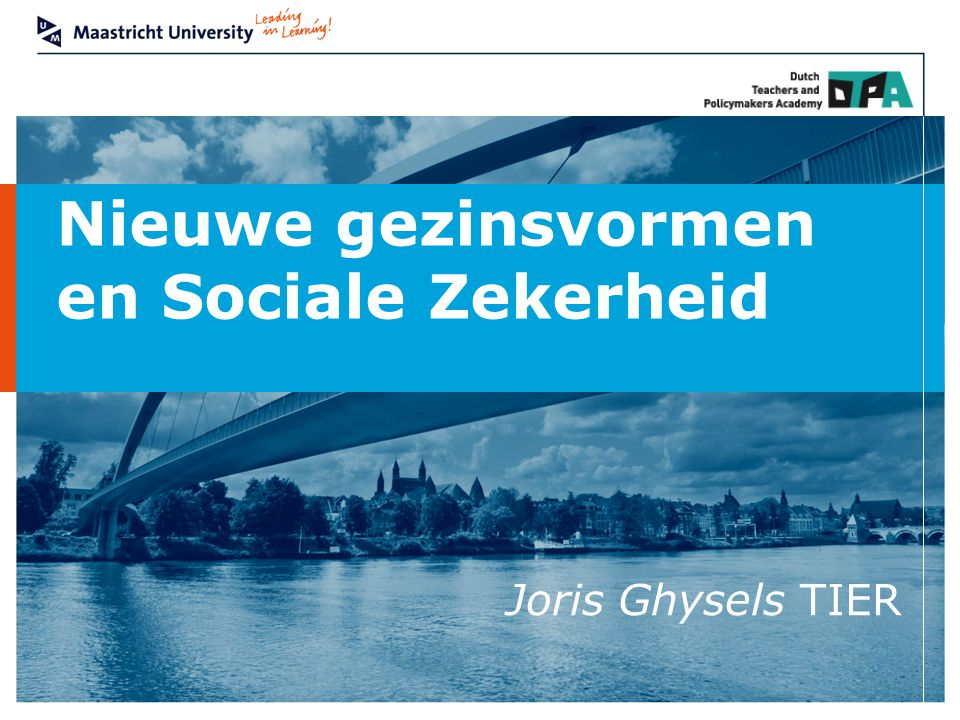 Nieuwe gezinsvormen en Sociale Zekerheid Joris Ghysels TIER