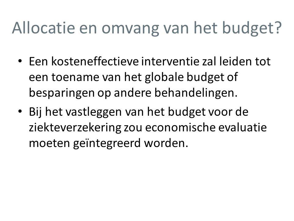 Allocatie en omvang van het budget? • Een kosteneffectieve interventie zal leiden tot een toename van het globale budget of besparingen op andere beha