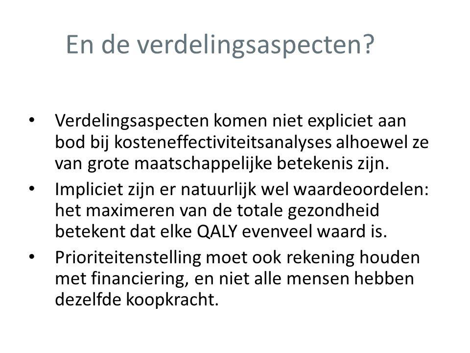 En de verdelingsaspecten? • Verdelingsaspecten komen niet expliciet aan bod bij kosteneffectiviteitsanalyses alhoewel ze van grote maatschappelijke be