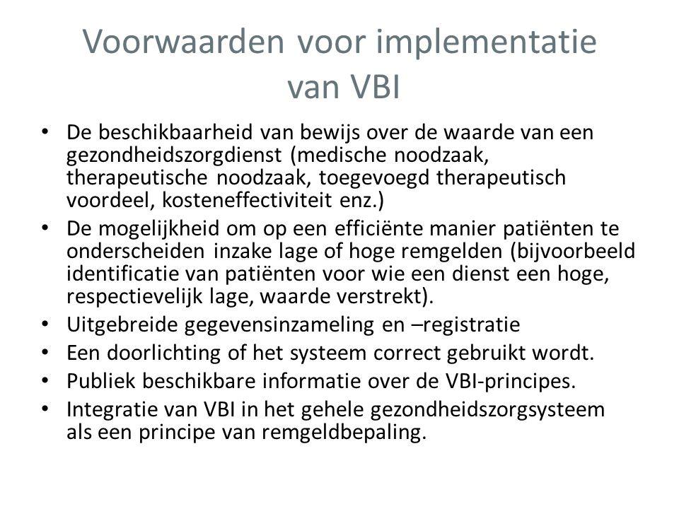 Voorwaarden voor implementatie van VBI • De beschikbaarheid van bewijs over de waarde van een gezondheidszorgdienst (medische noodzaak, therapeutische
