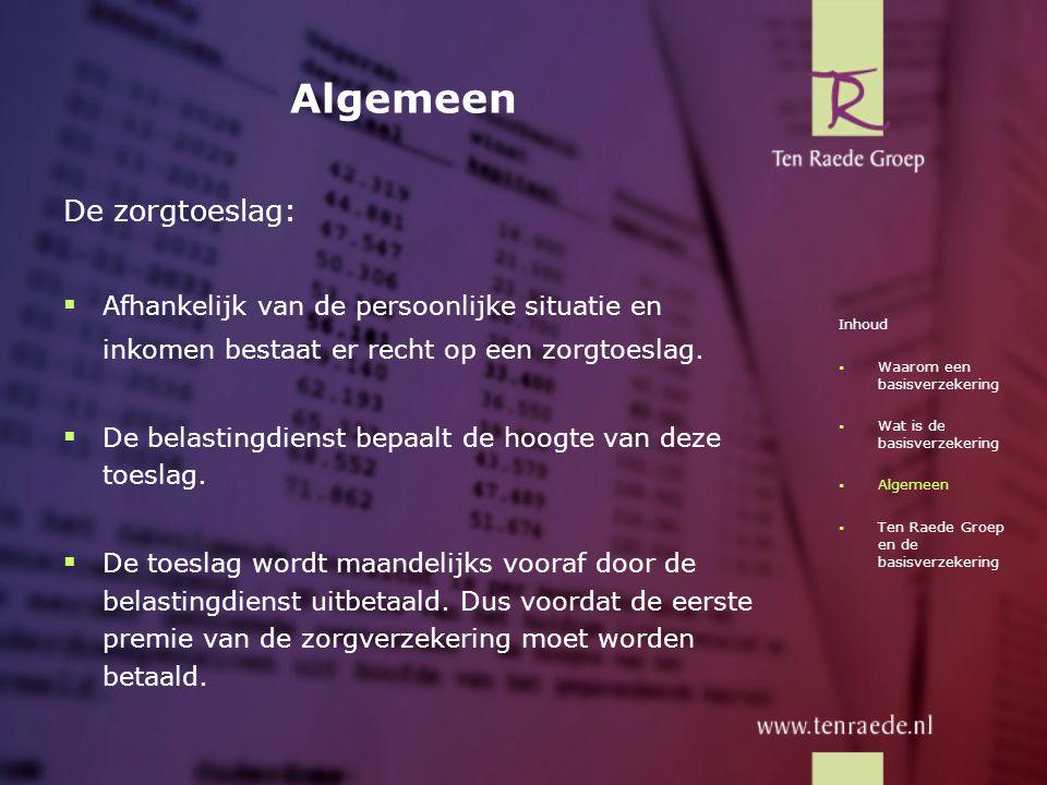 Algemeen De zorgtoeslag:  Afhankelijk van de persoonlijke situatie en inkomen bestaat er recht op een zorgtoeslag.  De belastingdienst bepaalt de ho