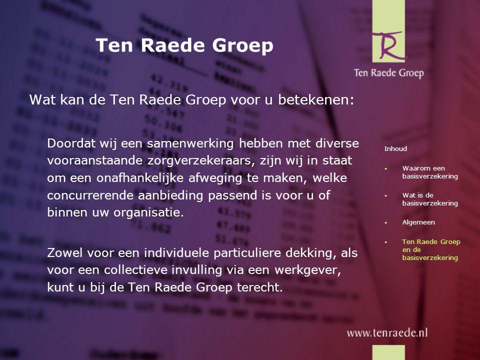 Ten Raede Groep Wat kan de Ten Raede Groep voor u betekenen: Doordat wij een samenwerking hebben met diverse vooraanstaande zorgverzekeraars, zijn wij