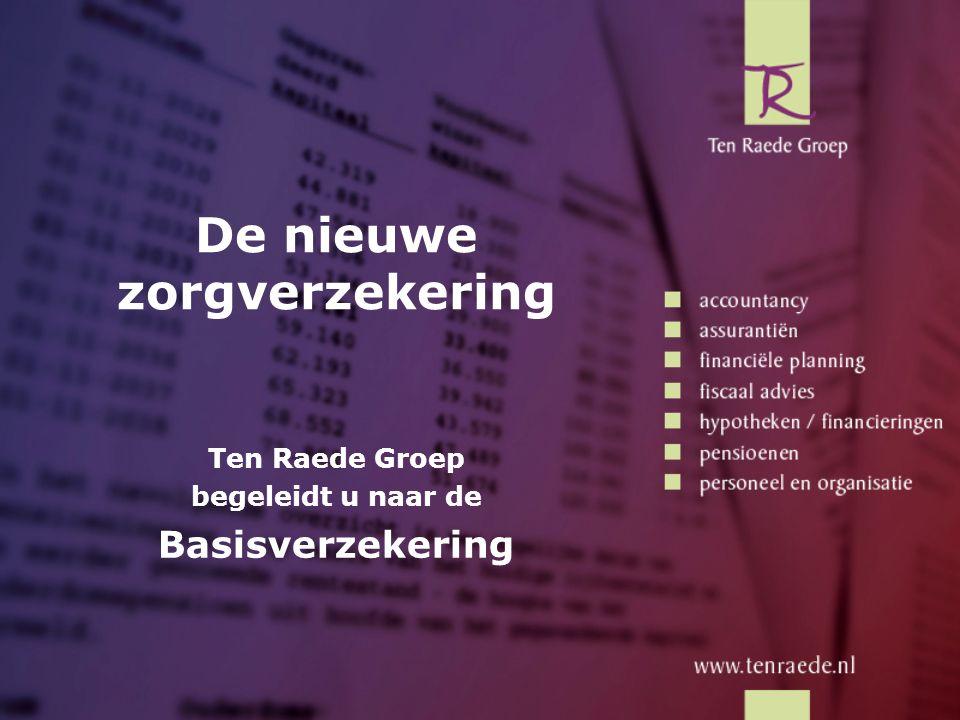 Inhoud  Waarom een basisverzekering  Wat is de basisverzekering  Algemeen  Ten Raede Groep en de basisverzekering