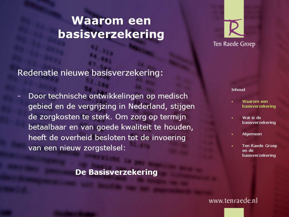 Waarom een basisverzekering Redenatie nieuwe basisverzekering: -Door technische ontwikkelingen op medisch gebied en de vergrijzing in Nederland, stijg