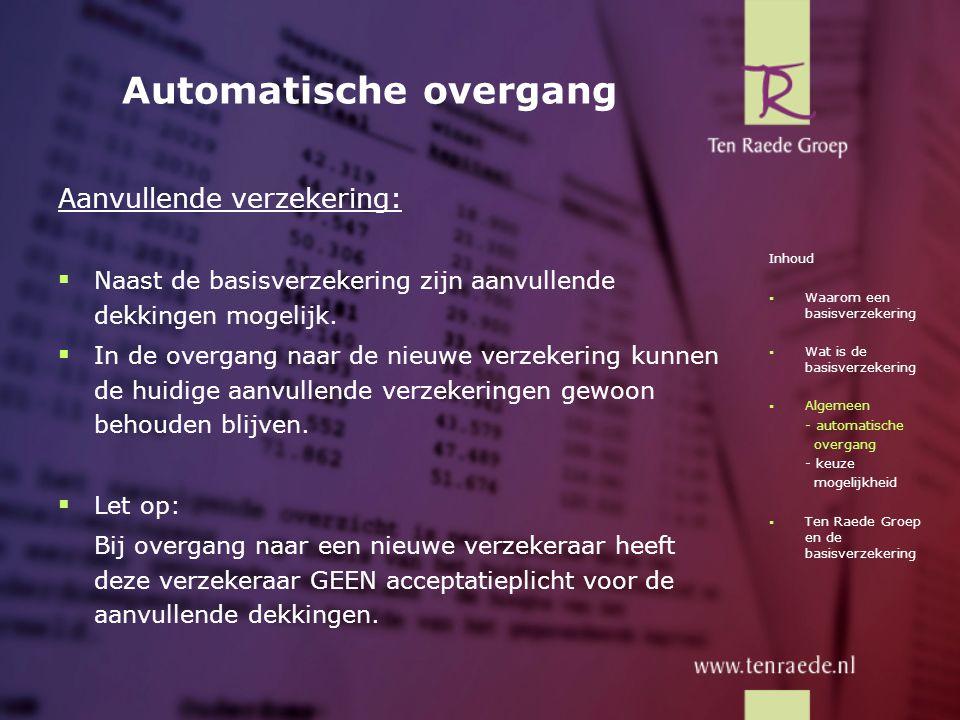 Automatische overgang Aanvullende verzekering:  Naast de basisverzekering zijn aanvullende dekkingen mogelijk.  In de overgang naar de nieuwe verzek