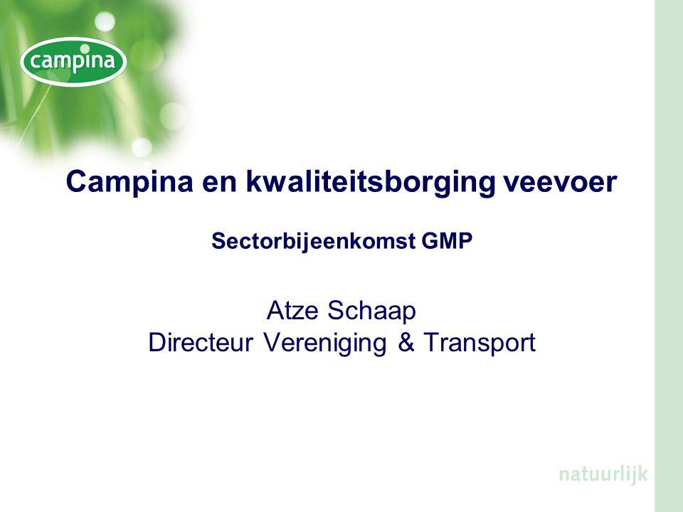 Campina en kwaliteitsborging veevoer Sectorbijeenkomst GMP Atze Schaap Directeur Vereniging & Transport