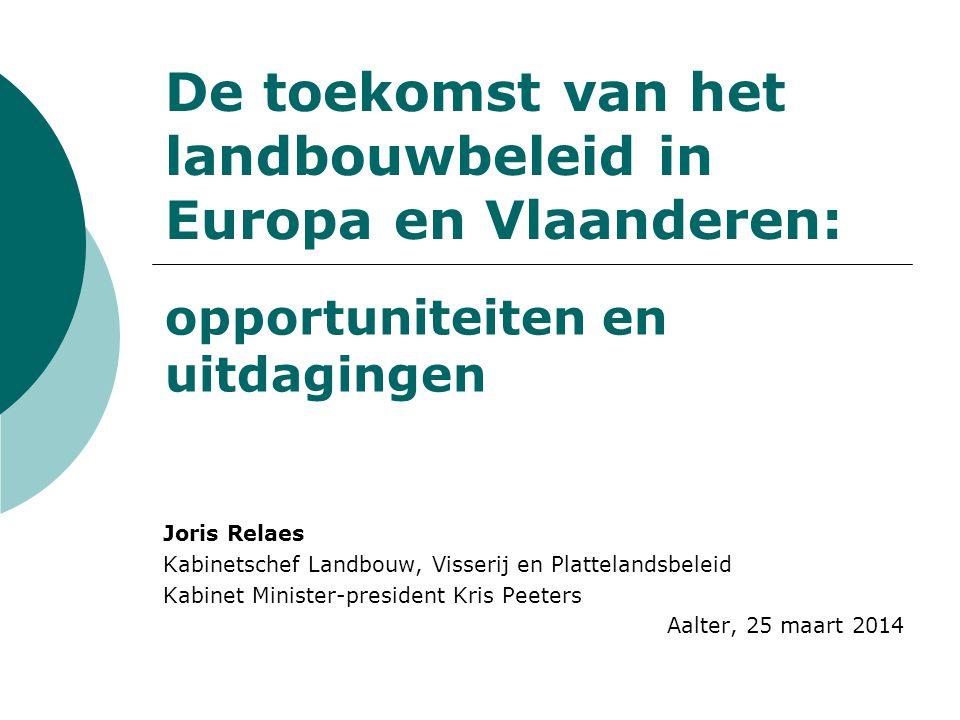 De toekomst van het landbouwbeleid in Europa en Vlaanderen: Joris Relaes Kabinetschef Landbouw, Visserij en Plattelandsbeleid Kabinet Minister-preside